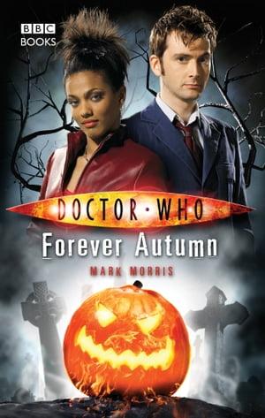 Doctor Who: Forever Autumn【電子書籍】[ Mark Morris ]