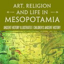 Art, Religion and Life in Mesopotamia - Ancient History Illustrated | Children's Ancient History