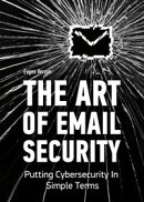The Art of Email Security: Putting Cybersecurity In Simple Terms
