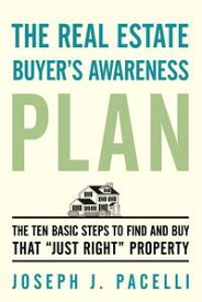 """The Real Estate Buyer'S Awareness PlanThe Ten Basic Steps to Find and Buy That """"Just Right"""" Property【電子書籍】[ Joseph J. Pacelli ]"""