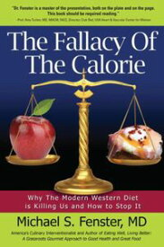 The Fallacy of The CalorieWhy The Modern Western Diet is Killing Us and How to Stop It【電子書籍】[ Dr. Michael S. Fenster ]