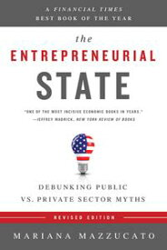 The Entrepreneurial StateDebunking Public vs. Private Sector Myths【電子書籍】[ Mariana Mazzucato ]