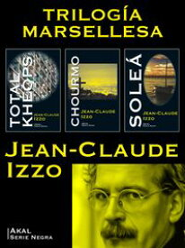 Pack Trilog?a MarsellesaTotal Kheops, Chourmo y Sole?【電子書籍】[ Jean-Claude Izzo ]