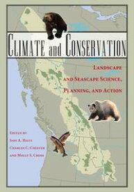 Climate and Conservation Landscape and Seascape Science, Planning, and Action【電子書籍】[ Jodi A. Hilty ]