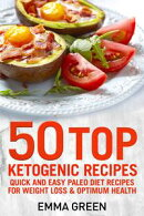50 Top Ketogenic Recipes: Quick and Easy Keto Diet Recipes for Weight Loss and Optimum Health
