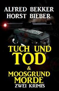 Tuch und Tod & Moosgrundmorde: Zwei Krimis【電子書籍】[ Horst Bieber ]
