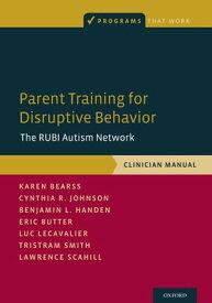 Parent Training for Disruptive BehaviorThe RUBI Autism Network, Clinician Manual【電子書籍】[ Karen Bearss ]
