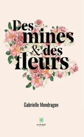 Des mines et des fleurs Roman【電子書籍】[ Gabrielle Mondragon ]