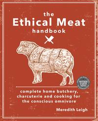 The Ethical Meat HandbookComplete Home Butchery, Charcuterie and Cooking for the Conscious Omnivore【電子書籍】[ Meredith Leigh ]