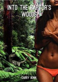 Into the Raptor's Woods【電子書籍】[ Carry Bonn ]