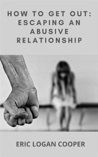 How To Get Out: Escaping An Abusive Relationship