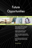 Future Opportunities A Complete Guide - 2020 Edition