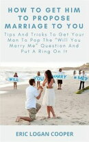 How To Get Him To Propose Marriage To You