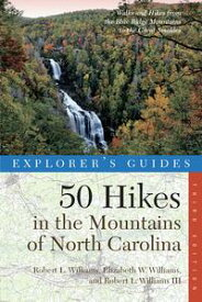 Explorer's Guide 50 Hikes in the Mountains of North Carolina (Third Edition)【電子書籍】[ Robert L. Williams ]