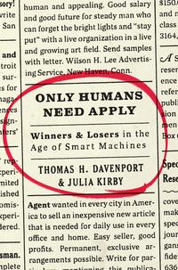 Only Humans Need ApplyWinners and Losers in the Age of Smart Machines【電子書籍】[ Julia Kirby ]