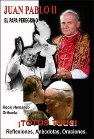 Juan Pablo II -El papa peregrino: TOTUS TUUS - Reflexiones, An?cdotas y Oraciones.【電子書籍】[ Rocio Hernando Orihuela ]