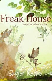 Freak House A quirky urban fantasy【電子書籍】[ Skyler Keene ]