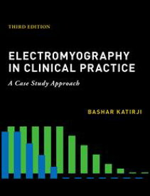 Electromyography in Clinical Practice【電子書籍】[ Bashar Katirji, MD, FACP ]