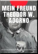 MEIN FREUND THEODOR W. ADORNO