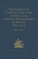 The Voyages of Captain Luke Foxe of Hull, and Captain Thomas James of Bristol, in Search of a North-West Pas…