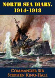 North Sea Diary. 1914-1918 [Illustrated Edition]