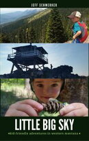 Little Big Sky: Where to Hike, Bike, Ski, Camp, and Get Wet with Kids in Western Montana