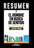 El Hombre en Busca de Sentido (Man's Search for Meaning): Resumen completo del libro de Viktor Frankl
