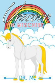 Unicorn in MischiefUnicorn Book For Kids【電子書籍】[ Dr. MC ]