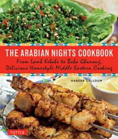 The Arabian Nights CookbookFrom Lamb Kebabs to Baba Ghanouj, Delicious Homestyle Arabian Cooking【電子書籍】[ Habeeb Salloum ]