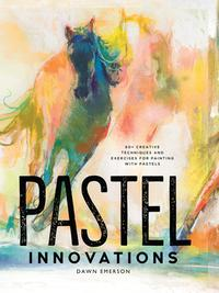 Pastel Innovations60+ Creative Techniques and Exercises for Painting with Pastels【電子書籍】[ Dawn Emerson ]