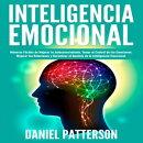 Inteligencia Emocional, Maneras Fáciles de Mejorar tu Autoconocimiento, Tomar el Control de tus Emociones, …
