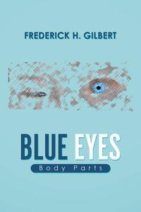 Blue EyesBody Parts【電子書籍】[ Frederick H. Gilbert ]