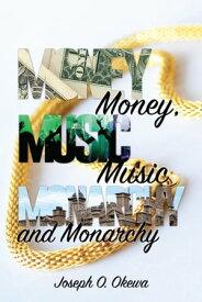Money, Music, and Monarchy【電子書籍】[ Joseph Onyango Okewa ]