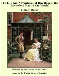 The Life and Adventures of Ben Hogan, the Wickedest Man in the World【電子書籍】[ Benedict Hogan ]