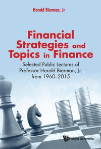 Financial Strategies And Topics In Finance: Selected Public Lectures Of Professor Harold Bierman, Jr From 19…