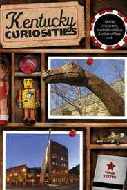 Kentucky Curiosities Quirky Characters, Roadside Oddities & Other Offbeat Stuff【電子書籍】[ Vince Staten ]