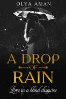 A Drop of Rain ~ Love in a Blind Disguise