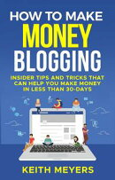 How To Make Money Blogging: Insider Tips And Tricks That Can Help You Make Money In Less Than 30-Days