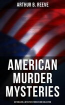 American Murder Mysteries: 60 Thrillers & Detective Stories in One Collection