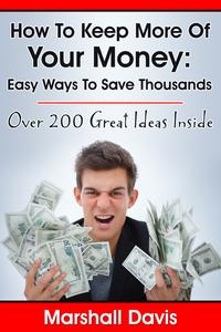 HowToKeepMoreOfYourMoney:EasyWaysToSaveThousands