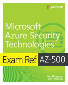 Exam Ref AZ-500 Microsoft Azure Security Technologies【電子書籍】[ Yuri Diogenes ]