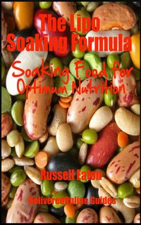 The Lipo Soaking Formula: Soaking Food for Optimum Nutrition【電子書籍】[ Russell Eaton ]