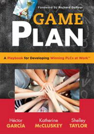 Game Plana Playbook for Developing Winning PLCs at Work?【電子書籍】[ Hector Garcia ]