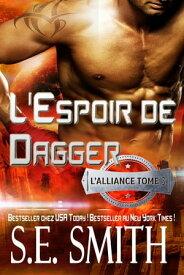 L'Espoir de Dagger: L'Alliance Tome 3L'Alliance, Tome 3【電子書籍】[ S.E. Smith ]