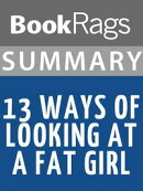 Summary & Study Guide: 13 Ways of Looking at a Fat Girl