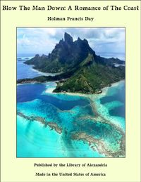 Blow The Man Down: A Romance of The Coast【電子書籍】[ Holman Francis Day ]