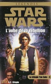 Star Wars - La trilogie Yan Solo - tome 3L'aube de la rebellion【電子書籍】[ A.C. CRISPIN ]