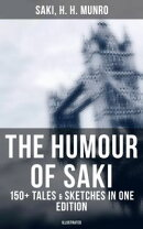 The Humour of Saki - 150+ Tales & Sketches in One Edition (Illustrated)