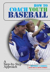 How to Coach Youth BaseballA Step-By-Step Approach【電子書籍】[ Beverly Carroll ]