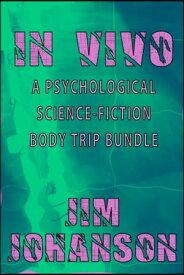 In VivoA Psychological Science-Fiction Body-Trip Bundle【電子書籍】[ Jim Johanson ]
